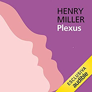 Plexus     La crocifissione in rosa 2              Di:                                                                                                                                 Henry Miller                               Letto da:                                                                                                                                 Alberto Bergamini                      Durata:  25 ore e 45 min     1 recensione     Totali 5,0