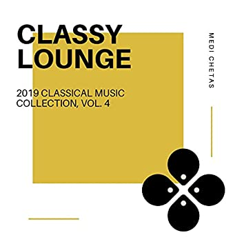 Classy Lounge - 2019 Classical Music Collection, Vol. 4