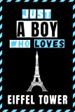 Just A Boy Who Loves Eiffel Tower Sketchbook: Eiffel Tower Lovers Design  Funny Cute Eiffel Tower Sketching Book For Boys  Halloween Christmas Birthday Valentines Day Gift  6x9 inches ,110 pages