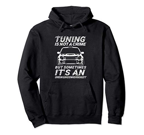 Tuning is not a crime but sometimes an Ordnungswidrig Auto Pullover Hoodie