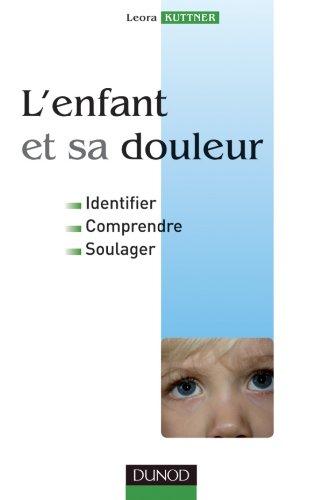 L'enfant et sa douleur - Identifier, comprendre, soulager: Identifier, comprendre, soulager
