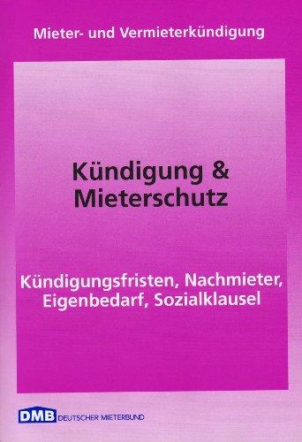 Kündigung & Mieterschutz: Mieter- und Vermieterkündigung. Kündigungsfristen, Nachmieter, Eigenbedarf, Sozialklausel (Mietrecht)