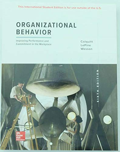 Compare Textbook Prices for Organizational Behavior: Improving Performance and Commitment in the Workplace [Paperback] Colquitt 6th edition Edition ISBN 9781260092301 by NA