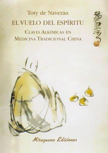El Vuelo del Espíritu: Claves alkímicas en Medicina Tradicional China (Medicinas Blandas)