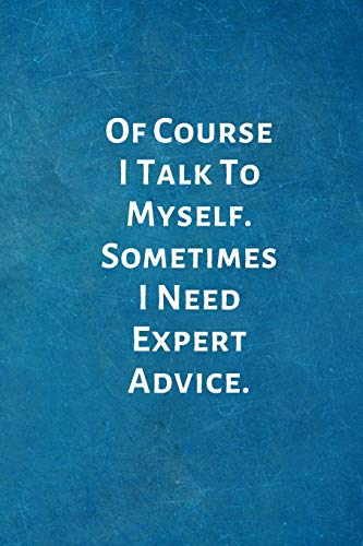 Of Course I Talk To Myself. Sometimes I Need Expert Advice.: Office Lined Blank Notebook Journal with a funny saying on the outside