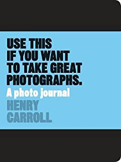Use This if You Want to Take Great Photographs: A Photo Journal
