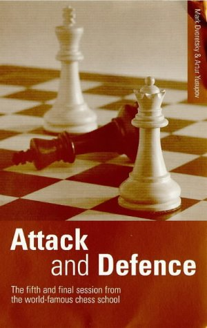 Attack and Defence: The Fifth and Final Session from the World-Famous Chess School: How Creative Thought Develops in a Chess Player
