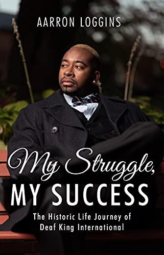 My Struggle, My Success: The Historic Life Journey of Deaf King International