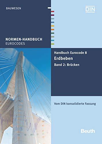 Handbuch Eurocode 8 - Erdbeben: Band 2: Brücken Vom DIN konsolidierte Fassung (Normen-Handbuch)