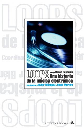 Loops. Una historia de la música electrónica (RESERVOIR NARRATIVA)