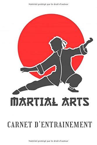 Carnet d'entrainement: Carnet de suivi entrainement des arts martiaux - Idéal pour suivre sa progression - Format pratique