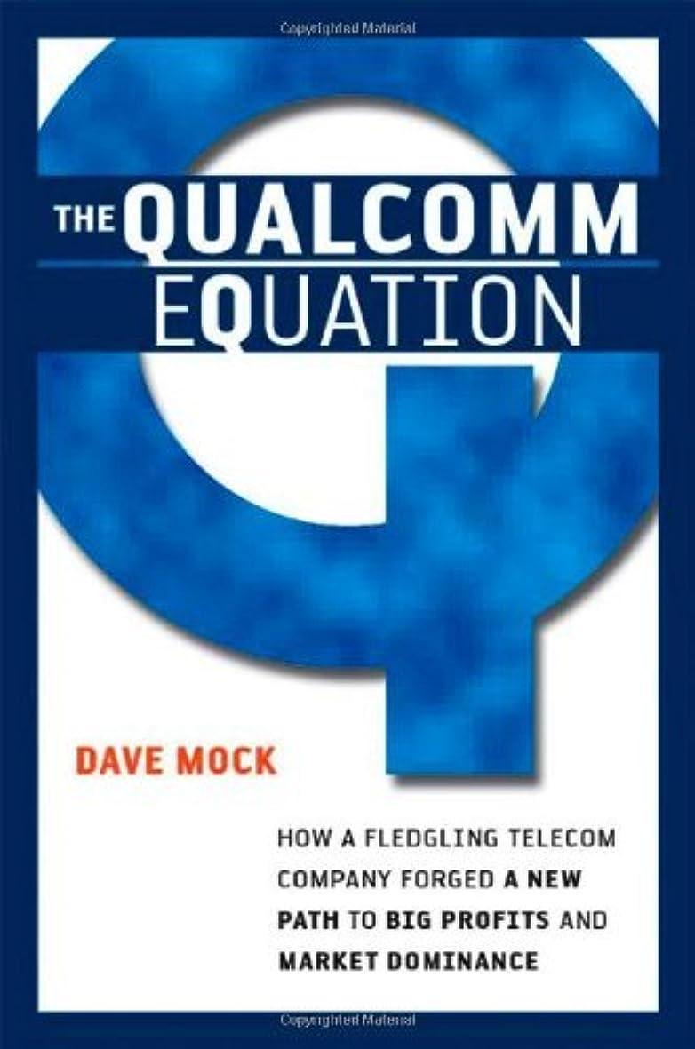 一貫した相反する枕The Qualcomm Equation: How a Fledgling Telecom Company Forged a New Path to Big Profits and Market Dominance (English Edition)