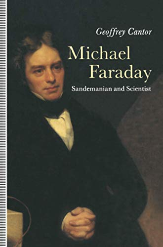 Michael Faraday: Sandemanian and Scientist: A Study of Science and Religion in the Nineteenth Centur