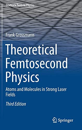 Theoretical Femtosecond Physics: Atoms and Molecules in Strong Laser Fields (Graduate Texts in Physics)