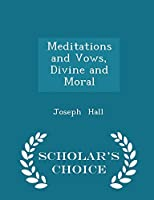 Meditations and Vows, Divine and Moral - Scholar's Choice Edition 1296133745 Book Cover