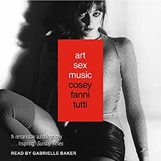 Art Sex Music                   By:                                                                                                                                 Cosey Fanni Tutti                               Narrated by:                                                                                                                                 Gabrielle Baker                      Length: 18 hrs and 57 mins     8 ratings     Overall 4.8