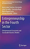Entrepreneurship in the Fourth Sector: Entrepreneurial Ecosystems and Sustainable Business Models (Studies on Entrepreneurship, Structural Change and Industrial Dynamics)