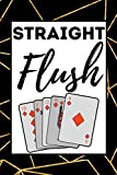 Straight Flush: Poker Players Notebook / Journal, Poker Player Gift For Men Or Women