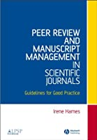 Peer Review and Manuscript Management in Scientific Journals: Guidelines for Good Practice