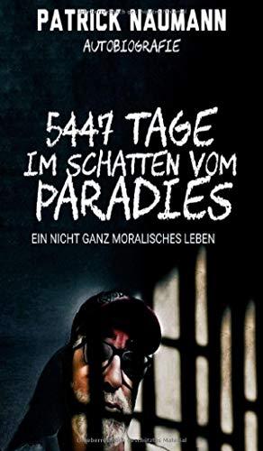 5447 Tage Im Schatten vom Paradies: Ein nicht ganz moralisches Leben