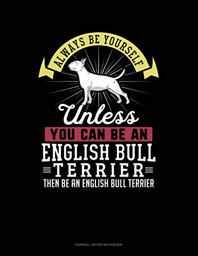 Always Be Yourself Unless You Can Be An English Bull Terrier Then Be An English Bull Terrier: Cornell Notes Notebook