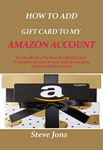 HOW TO ADD GIFT CARD TO MY AMAZON ACCOUNT: Go step by step on how to add gift card to amazon in 2020 with screenshots (quick solution guide) (English Edition)