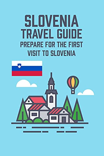 Slovenia Travel Guide: Prepare for The First Visit to Slovenia: The Ultimate Travel Guide to Slovenia (English Edition)