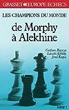 Les champions du monde de Morphy à Alekhine: Tome 1: Tome 1, De Morphy à Alekhine (Europe échecs)