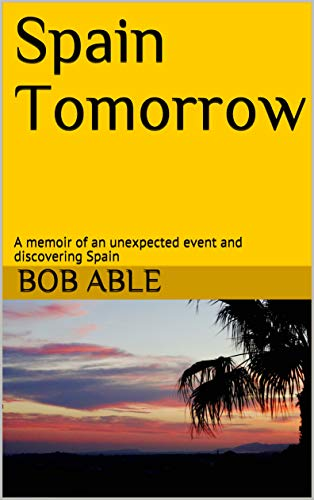 Spain Tomorrow: A memoir of an unexpected event and discovering Spain (English Edition)