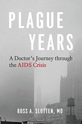 Plague Years: A Doctor's Journey through the AIDS Crisis (English Edition)