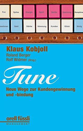 Kobjoll Klaus, TUNE. Neue Wege zur Kundengewinnung und -bindung.