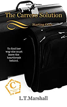 The Carrero Solution ~ Starting Over: Jake & Emma (The Carrero Series Book 3) by [L.T. Marshall]