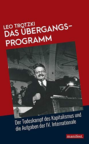 Das Übergangsprogramm: Der Todeskampf des Kapitalismus und die Aufgaben der IV. Internationale (Marxistische Schriften)