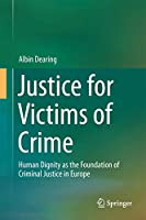 Justice for Victims of Crime: Human Dignity as the Foundation of Criminal Justice in Europe