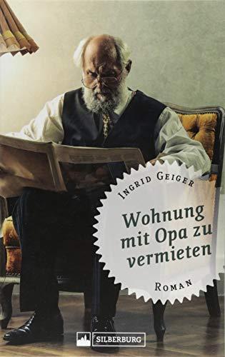 Wohnung mit Opa zu vermieten. Roman. Saskia bekommt zu ihrer Wohnung in Esslingen einen Rentner frei Haus, und der Trubel kann losgehen.