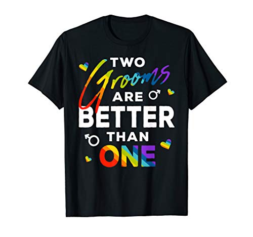 Two Grooms Are Better Than One LGBT Gay Wedding Pride Gift T-Shirt