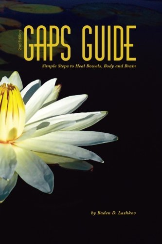 [GAPS Guide 2nd Edition: Simple Steps to Heal Bowels, Body, and Brain] [By: Lashkov, Baden] [May, 2013]