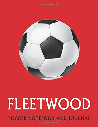 Fleetwood: Soccer Journal / Notebook /Diary  to write in and record your thoughts.