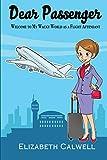 Dear Passenger: Welcome to My Wacky World as a Flight Attendant