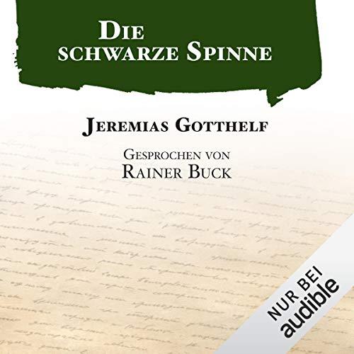 Die schwarze Spinne                   Autor:                                                                                                                                 Jeremias Gotthelf                               Sprecher:                                                                                                                                 Rainer Buck                      Spieldauer: 3 Std. und 52 Min.     73 Bewertungen     Gesamt 4,3