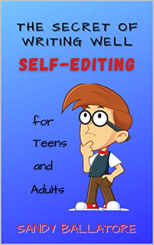 The Secret of Writing Well: SELF-EDITING for Teens and Adults: A How-To Book for Proofreading, Editing, and Polishing Your Writing (English Edition)