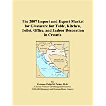 The 2007 Import and Export Market for Glassware for Table, Kitchen, Toilet, Office, and Indoor Decoration in Croatia