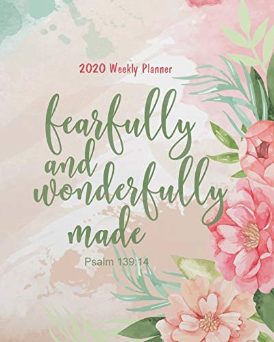 2020 Weekly Planner - Fearfully and wonderfully made: Bible quotes 2020 Calendar Floral Cover: A Year - 365 Daily journal Planner Calendar Schedule ... Weekly Planner/2020 Planner Series, Band 3)