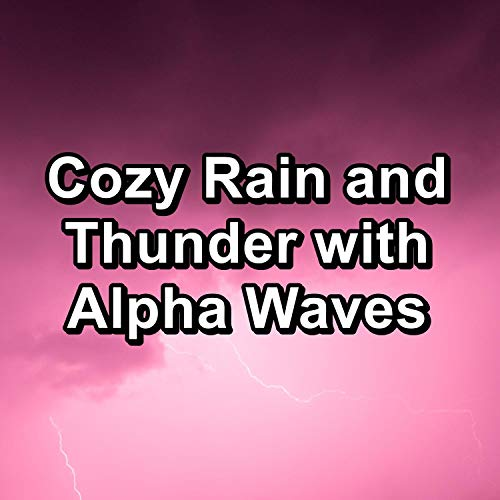 Cozy Rain and Thunder with Alpha Waves