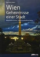 Wien. Geheimnisse einer Stadt: Raetselhafte Zeichen. Verschluesselte Botschaften