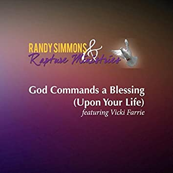God Commands a Blessing (Upon Your Life)