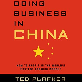 Doing Business in China     How to Profit in the World's Fastest Growing Market              By:                                                                                                                                 Ted Plafker                               Narrated by:                                                                                                                                 Ted Plafker                      Length: 3 hrs and 42 mins     30 ratings     Overall 3.4
