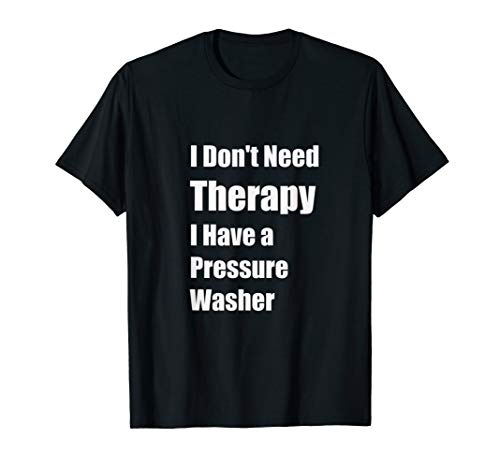 Mens I Don't Need Therapy I Have a Pressure Washer Funny Husband T-Shirt
