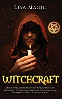 Witchcraft: A Book of Shadow to Practicing Wiccan Magic with Traditional and Contemporary Paths (Elemental Magic, Moon Magic, Wheel of the Year Magic)