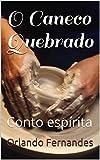 O Caneco Quebrado: Conto espírita (Portuguese Edition)